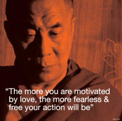 The more you are motivated by love, the more fearless and free your action will be